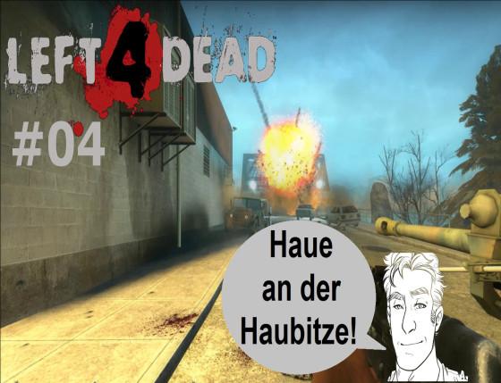 Left 4 Dead – #04 – Haue an der Haubitze