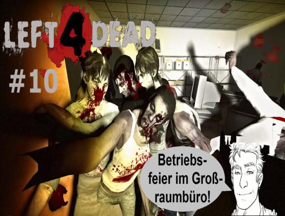 Left 4 Dead – #10 – Betriebsfeier im Großraumbüro!