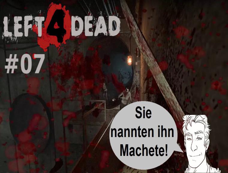 Left 4 Dead – #07 – Sie nannten ihn Machete!