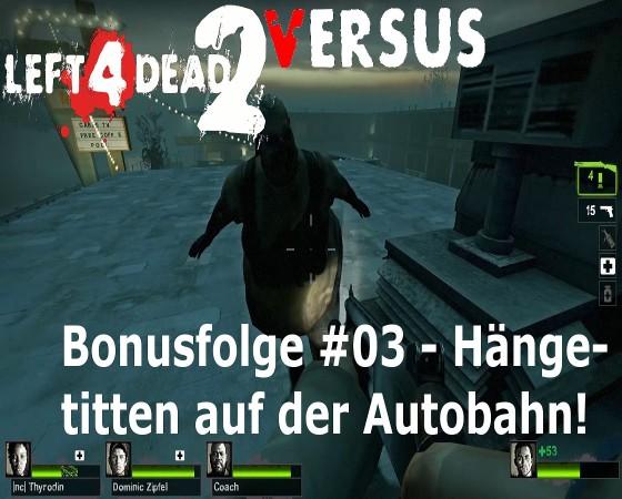 Left 4 Dead, Versus – #03 – Hängetitten auf der Autobahn!