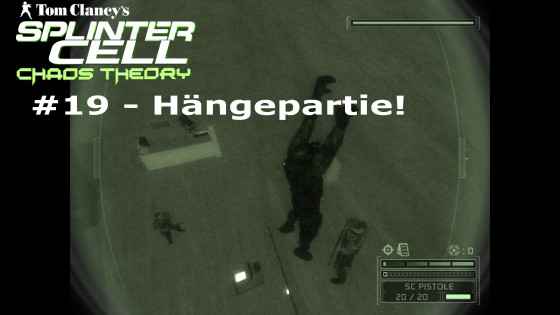 Splinter Cell: Chaos Theory – #19 – Hängepartie!