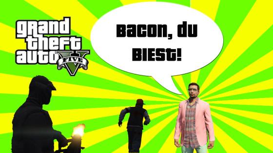 GTA V (Grand Theft Auto) – #135 – Bacon, Du Biest!