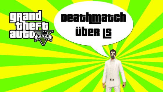 GTA V (Grand Theft Auto) – #155 – Deathmatch hoch über Los Santos!