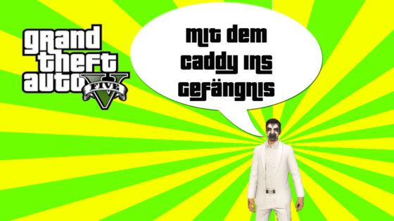 GTA V (Grand Theft Auto) – #172 – Mit dem Caddy ins Gefängnis!