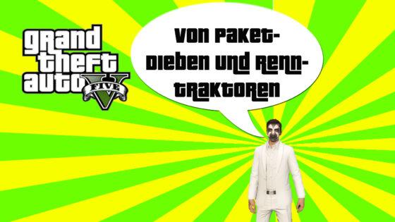 GTA V (Grand Theft Auto) – #174 – Von Paketdieben und Renntraktoren!