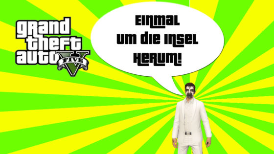 GTA V (Grand Theft Auto) – #179 – Einmal um die Insel herum!
