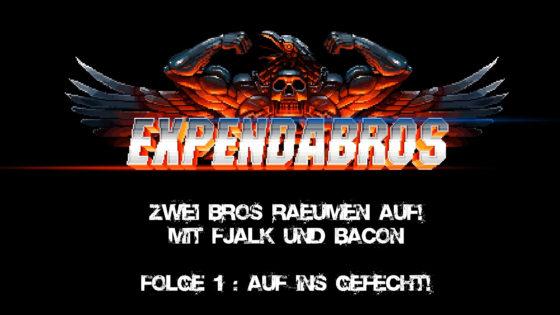 Expandabros – #1 – Zwei Bros räumen auf – Auf ins Gefecht