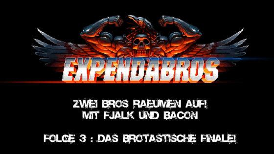 Expandabros – #3 – Zwei Bros räumen auf – Das brotastische Finale