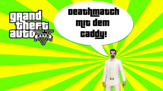 GTA V (Grand Theft Auto) – #190 – Deatchmatch mit dem Caddy!