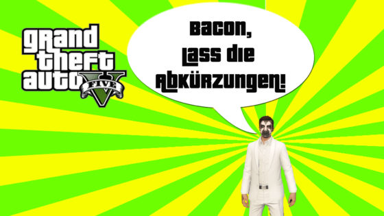 GTA V (Grand Theft Auto) – #205 – Bacon, lass die Abkürzungen weg!