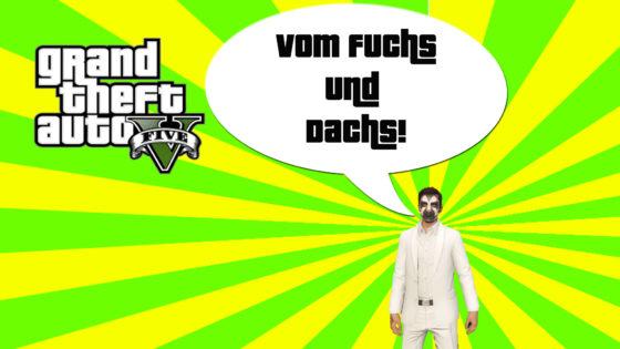 GTA V (Grand Theft Auto) – #212 – Vom Fuchs und Dachs