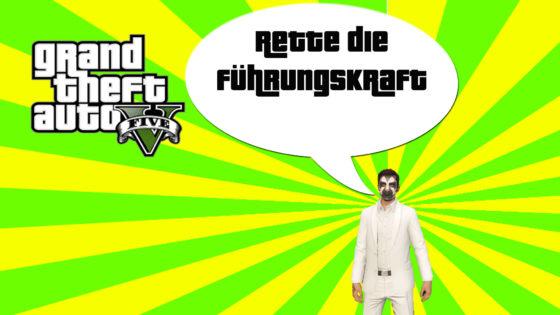 GTA V (Grand Theft Auto) – #221 – Rette die Führungskraft!