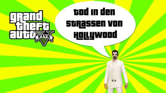 GTA V (Grand Theft Auto) – #237 – Tod in den Strassen von Hollywood