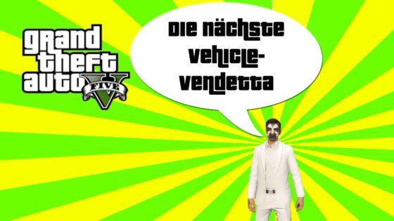GTA V (Grand Theft Auto) – #243 – Die nächste Vehicle-Vendetta