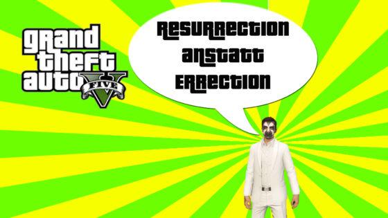GTA V (Grand Theft Auto) – #249 – Resurrection anstatt Errection