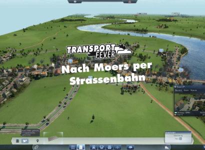 Transport Fever Ruhrgebiet – #7 – Nach Moers per Strassenbahn