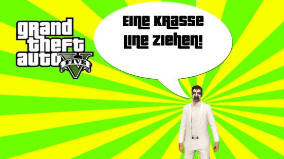 GTA V (Grand Theft Auto) – #255 – Eine krasse Line ziehen!