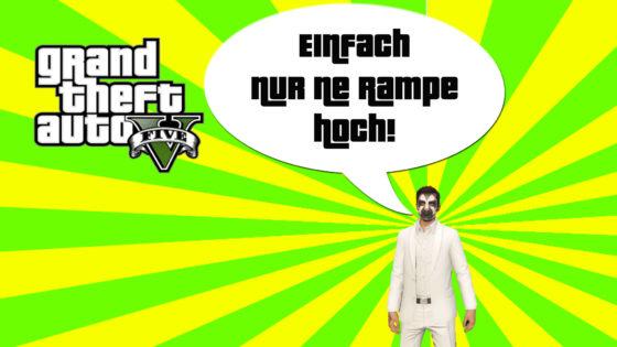 GTA V (Grand Theft Auto) – #258 – Einfache nur ne Rampe hoch