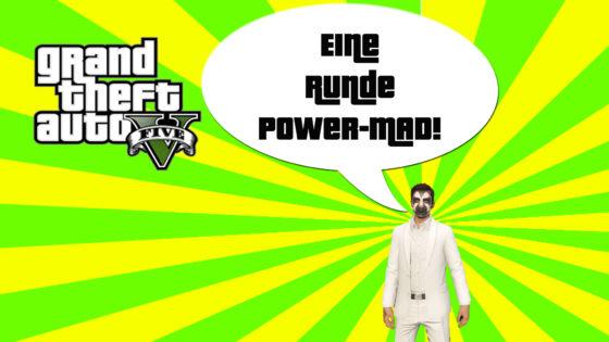 GTA V (Grand Theft Auto) – #260 – Eine Runde Power-MAD