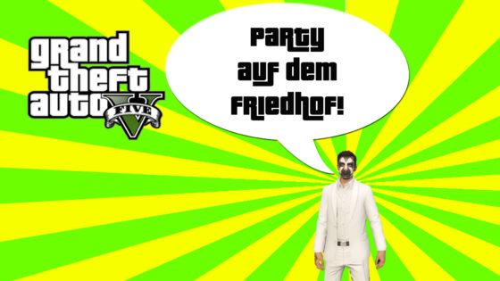GTA V (Grand Theft Auto) – #261 – Party auf dem Friedhof