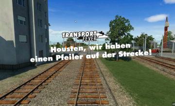 Transport Fever Ruhrgebiet – #23 – Housten, wir haben einen Pfeiler auf der Strecke!