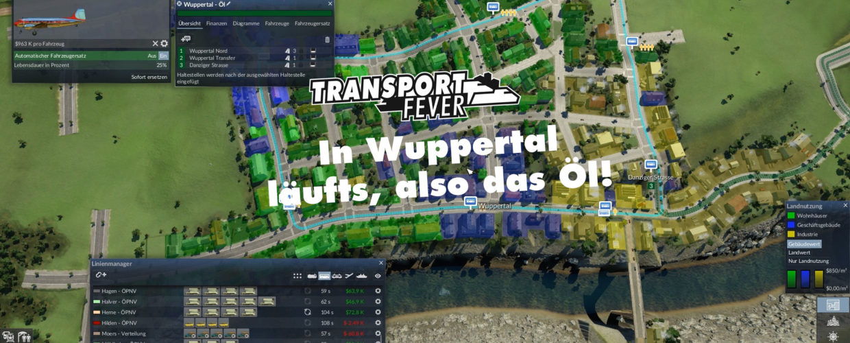Transport Fever Ruhrgebiet – #24 – In Wuppertal läufts, also das Öl!