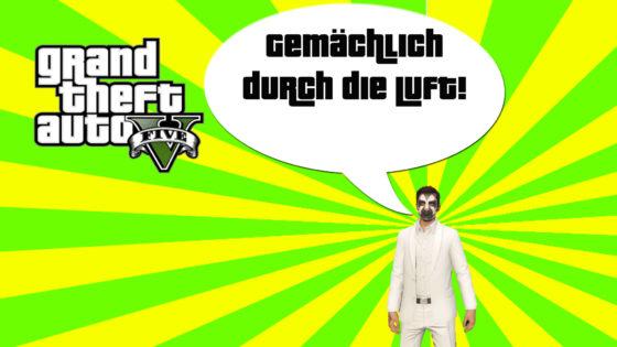 GTA V (Grand Theft Auto) – #263 – Gemächlich durch die Luft!