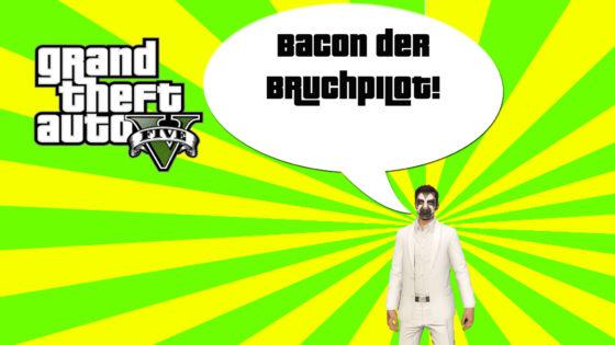 GTA V (Grand Theft Auto) – #267 – Bacon der Bruchpilot