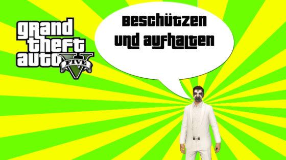 GTA V (Grand Theft Auto) – #270 – Beschützen und Aufhalten!