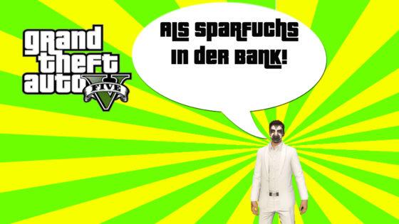 GTA V (Grand Theft Auto) – #271 – Als Sparfuchs in der Bank!