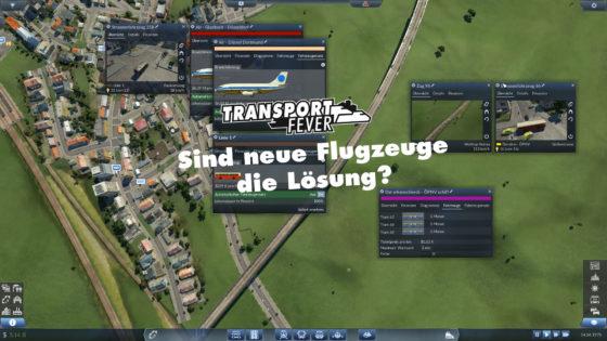 Transport Fever Ruhrgebiet – #39 – Sind neue Flugzeuge die Lösung?