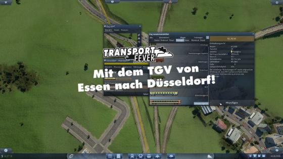 Transport Fever Ruhrgebiet – #43 – Mit dem TGV von Essen nach D'Dorf