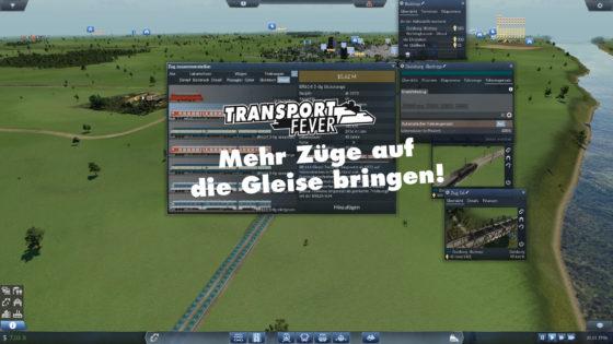 Transport Fever Ruhrgebiet – #45 – Mehr Züge auf die Gleise bringen!
