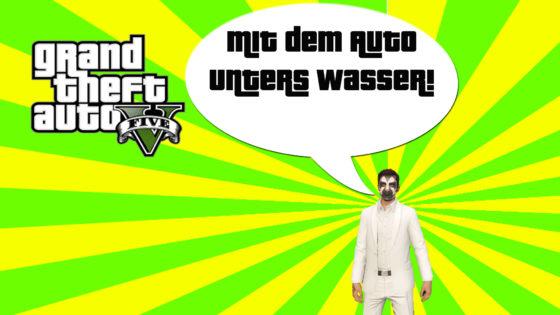 GTA V (Grand Theft Auto) – #288 – Mit dem Auto unters Wasser!
