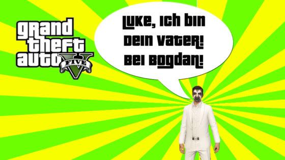 GTA V (Grand Theft Auto) – #289 – Luke, ich bein Dein Vater! Bogdan Edition!