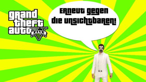 GTA V (Grand Theft Auto) – #293 – Erneut gegen die unsichtbaren Gegner!