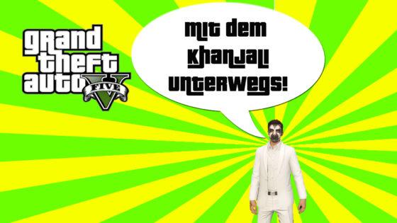 GTA V (Grand Theft Auto) – #299 – Mit dem Khanjali unterwegs!