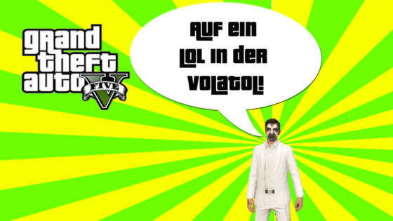GTA V (Grand Theft Auto) – #301 – Auf ein LOL in der Volatol!