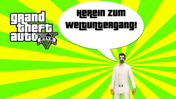 GTA V (Grand Theft Auto) – #302 – Herein zum Weltuntergang!