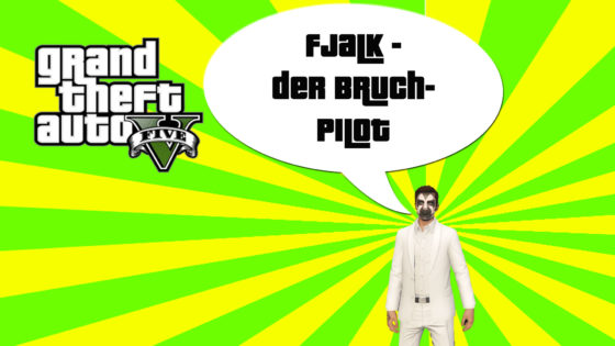 GTA V (Grand Theft Auto) – #304 – Fjalk der Bruchpilot