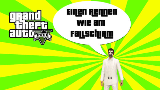GTA V (Grand Theft Auto) – #308 – Ein Rennen wie am Fallschirm