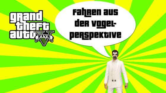 GTA V (Grand Theft Auto) – #309 – Fahren aus der Vogelperspektive